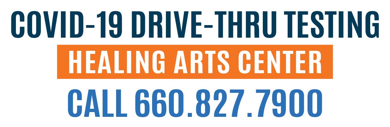 COVID-19 Drive-Thru Testing Healing Arts Center Call 660.827.7900