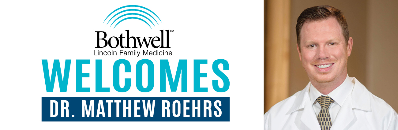 Bothwell Lincoln Family Medicine welcomes Dr. Matthew Roehrs